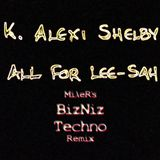 K Alexi Shelby - All For Lee-Sah (MilleR's BizNiz Techno Remix)