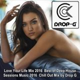 Love Your Life Mix 2016 ♦ Best of Deep House Sessions Music 2016 ♦ Chill Out Mix by Drop G
