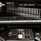 CAUGHT@THE CAGE - RADIO SHOW ON 674FM - 21-05-2014