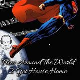 Flew Around The World 2 Get My House Home