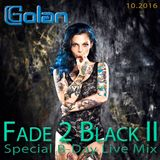 DJ Golan - Fade 2 Black II (Special B-Day Live Mix!) 10.2016