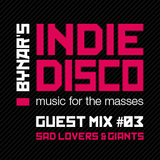 Bynar's Indie Disco Guest Mix #3 - Sad Lovers And Giants