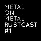 Metal On Metal Rustcast #1