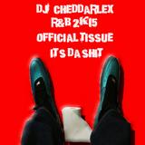 """DJ Cheddarlex R&B 2k15 Official Tissue """"It's Da Shit"""""""