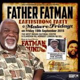 FATHER FATMAN EARTHSTRONG PARTY @ WICC, London 18.09.2015 Feat. DOWNBEAT THE RULER