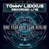 Tommy Lexxus *Recorded Live At Void Club Berlin's One Year Anniversary""