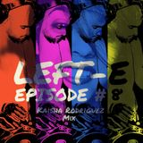 LEFT-E EPISODE #8 (KAISHA RODRIGUEZ MIX)
