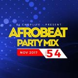 DJ Choplife Presents 9JA Party Mix November 2017 VOL 54