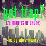 Phat SwaZy presents: Ailius Nöwnas - 'GOT TRAP?' (70 Minutes of Crunk) PODCAST/MIX
