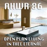 AHWR 86: Open Plan Living in Thee Eternal