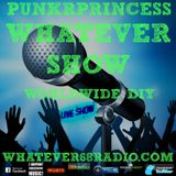 PunkrPrincess Whatever Show recorded live 9/23/2017 only @whatever68.com