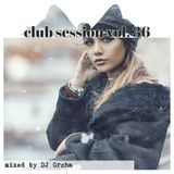 Club Session by Grcha (Mix No# 36)