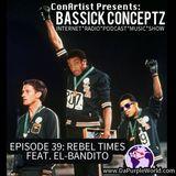 "ConArtist Presents: Bassick Conceptz EP 39: ""Rebel Times"""