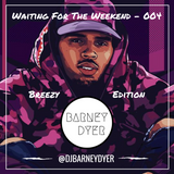 Waiting For The Weekend - 004 (Breezy Edition)