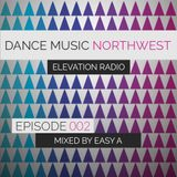 Dance Music Northwest Presents: Elevation Radio Episode 002 - 2014 (Mixed By Easy A)