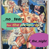 no_tears_for_the_creatures_of_the_night