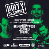 DIRTY SESSIONZ RADIO SHOW from 12.10.18 BRENDAN HAYWOOD, LEX GREEN & DJ RAUL