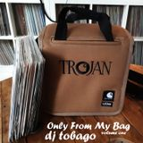 DJ TOBAGO - ONLY FROM MY BAG Volume One