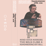 Transmissions Podcast 4 :: Mind Over Mirrors/Remembering Art Bell/The Nels Cline