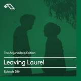 The Anjunadeep Edition 286 with Leaving Laurel