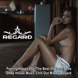 Feeling Happy #50 ♦ The Best Of Vocal Love Deep House Music Chill Out Mix ♦ By Regard