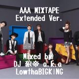AAA MIXTAPE Extended Ver./DJ 狼帝 a.k.a LowthaBIGK!NG