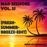 Mad Sessions Vol. 35 (Fresh-Summer-Breeze-Edit)