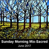 Sunday Morning Mix (Sacred Music) - June 2017 edition