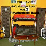 Uncle Lakis : 60's garage rock vol 3( 2 hours of garage , and  psychedelic rock )