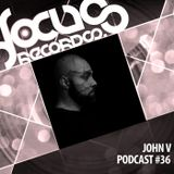 Focus Podcast 036 with John V