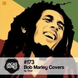 Jacasseries #173 Bob Marley Covers by Timal