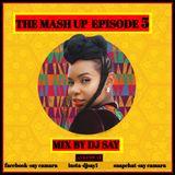THE MASH UP EPISODE 5   (afrobeat)