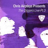 Chris Airplays Presents The Diggers Live pt.3