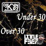UNDER 30 / OVER 30 - DJ KVN & DJ LITTLE FEVER