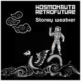 KOSMONAUTA RETROFUTURE - Stormy weather