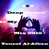 4$0 Deep House Is My Love Mix 2015 Yousef Al - Alban