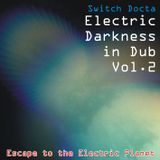 Electric Darkness in Dub Vol. 2 (Escape to the Electric Planet)