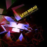 LESS BREAD THAN CIRCUS