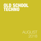 Old school Techno - August 2018