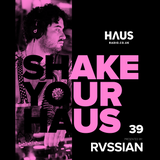 Shake Your Haus ep. 39 - Presented by RVSSIAN