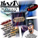 !HANDZUP! NETWORK RADI-YO! Show {EPISODE: #005} (Powered by: IPOradio.com)