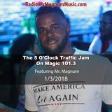 5 O'Clock Traffic Jam 1-3-2018 on Magic 101.3