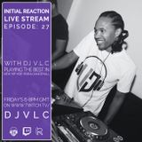 Initial Reaction Live Stream Episode: 27