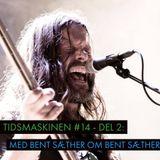 Tidsmaskinen #14 - Del 2: Med Bent Sæther om Bent Sæther
