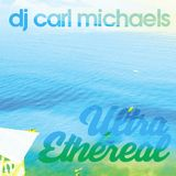Ultra Ethereal - DJ Carl Michaels Podcast