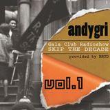 andygri | Gala Club Radioshow/SKIP THE DECADE/106.4 FM vol.1