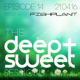 The Deep & Sweet Sessions with Fishplant - Episode 14 - 21.04.16