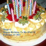 Diego G - Happy Birthday To Me_Part 1 (Feb 13 2011)