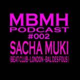 MBMH Podcast #002 - SACHA MUKI  ( Beat Club London - Bal des Fous )