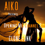 INAUGURATION MIX AIKO CHANNEL 2  BY CLONE FUNK